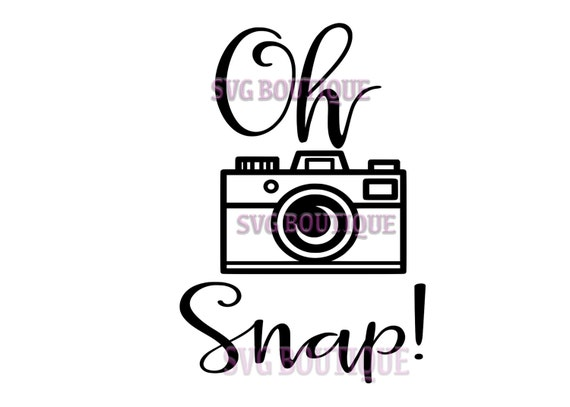 Oh Snap SVG File Camera Cut File Photography Quote