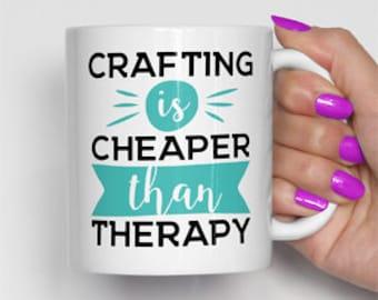 Crafting Is Cheaper Than Therapy Mug, Craft Mug, Crafters Mug, Craft Addict, Funny Mug, Birthday Gift, Best Friend Mug (0031)