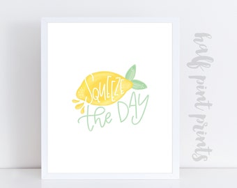 Squeeze the Day - Hand lettered Quote Art Print, Lemon Artwork, Gifts Under 10, Seize the Day, Encouragement gift, Fruit Artwork, Lemonade