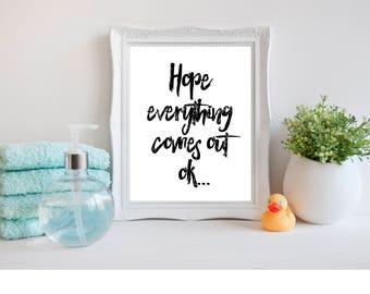 Bathroom Printable, Funny Bathroom Decor, Bathroom Sign, Digital Download, I Hope Everything Comes Out Ok,Cute Bathroom Decor, Digital Print