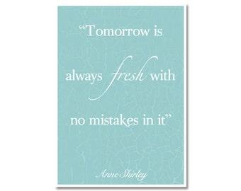 Tomorrow is always fresh- Anne Shirley  DIY Print