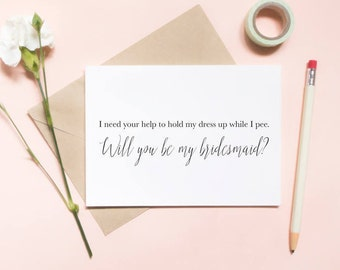I need your help to hold my dress up while I pee, bridesmaid proposal card, wedding card, will you be my bridesmaid card / SKU: LNBM12
