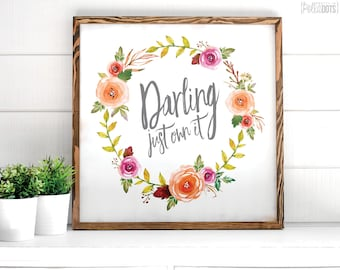 Darling Just Own It | FREE SHIPPING | Farmhouse Wood Sign | Shabby Chic Decor | 12x12 | 23x23 | 29x29 | 35x35