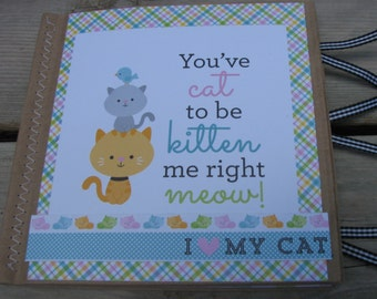 You've Cat to be Kitten Me Right Now!! -- Cat Scrapbook