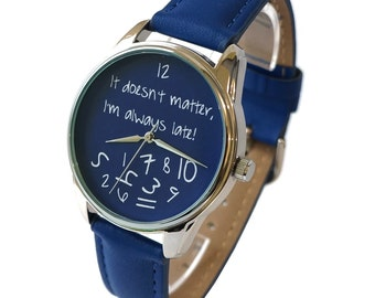 ZIZ Blue It Doesn't Matter, I'm Always Late Wrist Watch / Blue Watch / Women's Watches / Men's Watch / Women's Gift / Birthday Gift