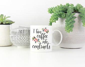 Real Estate Mug, I Turn Coffee Into Contracts Mug, Real Estate Agent Gift, Gift for Realtor, Mortgage Broker, Funny Mug, Realtor, Thank you