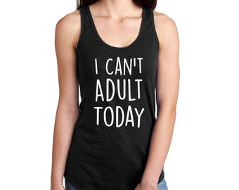 I Can't Adult Today Women's Tank Top / T-Shirt