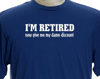 I'M RETIRED now give me my damn discount Funny boomer Shirt, discount,baby boomer tee,Retirement,FunnyTShirts, boomer Gift ,Senior Citizen