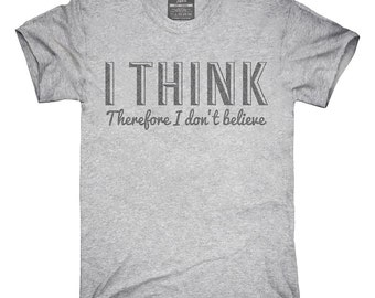 I Think Therefore I Don't Believe T-Shirt, Hoodie, Tank Top, Gifts