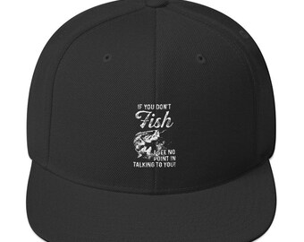fishing hat fishing snap back fish trucker hat - don't fish no point in talking to you  - Snapback Hat