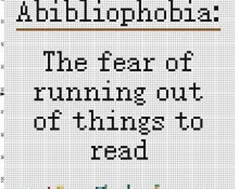 Abibliophobia - The fear of running out of things to read  -Snarky Subversive Funny Cross Stitch Pattern - Instant Download