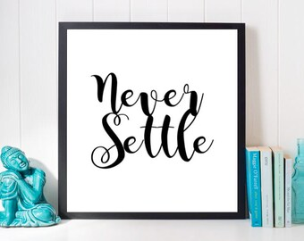 Never Settle Print, Printable Quote, Black and White Print, Digital Print, Motivational Art, Inspirational Art, Dorm art, Wall decor, Prints