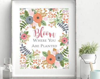 INSTANT DOWNLOAD - Bloom Where You Are Planted Floral Print