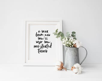 Printable Wall Art - A Year From Now You'll Wish You Had Started Today, Digital Print, Christmas Gift, Motivational Quote, Printable Art