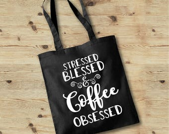 Coffee Tote Bag, Coffee Tote, Stressed and Blessed Tote, Coffee Lovers Tote, Coffee Bag, Coffee Addict Tote Bag, Coffee Lovers Gift