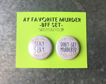 """My Fav Murder BFF Set (2)  1"""" or 2.25"""" Pinback Buttons - Embroidery! Stay Sexy, Don't Get Murdered!"""