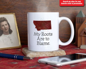 Montana MT Coffee Mug Cup My Roots Are To Blame Run Deep Funny Gift Present Custom Color Billings, Missoula, Boseman, Helena, Great Falls