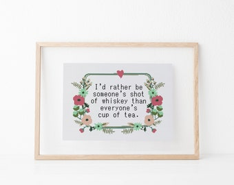 I'd rather be someone's shot of whiskey than everyone's cup of tea cross stitch xstitch funny Insult pattern pdf