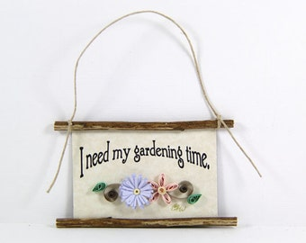 I Need My Gardening Time, Paper Quilled Magnet  412, Gardener Mini Sign, Rustic Ornament, 3D Paper Quilling, Gardener Gift, Gift Basket Item
