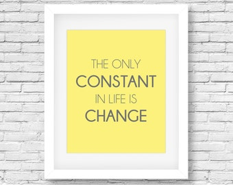 The Only Constant In Life Is Change-Yellow quote print, printable inspirational typography print, wall art, yellow poster