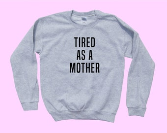 TIRED as a MOTHER - Mom Crewneck Sweater