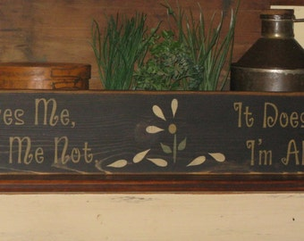 He Loves Me, He Loves Me Not It Doesn't Matter I'm All He's Got ~ Humorous Wood Sign/ Funny Sign/ Romantic Sign/ Farmhouse Sign/ Rustic Sign