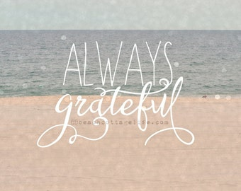 Always Grateful / GRATITUDE (Seaside Pastel Muted Colors Tones Sand & Sea Blue Pale Inspirational with or without Quote)