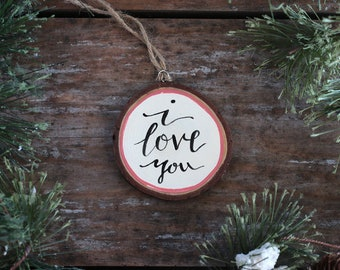 I Love You Ornament, Personalized Christmas Ornament, Wood Slice Ornament, Hand lettered Ornament, Stocking Stuffer, Gift for Her