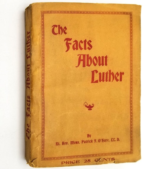The Facts About Luther by Patrick O'Hare 1916 Rare Soft Cover - Frederick Pustet & Co