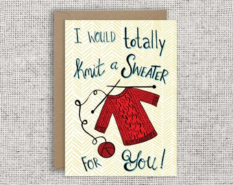 I Would Totally Knit A Sweater For You | Funny relationship card, funny valentine, knitting, love, anniversary, friendship, thank you