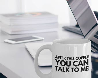 """Coffee Mug - Coffee Lover - Mugs With Quotes """"After This Coffee You Can Talk To Me"""" Funny Coffee Mugs With Sayings For Coffee Lovers"""