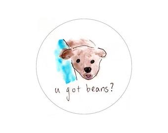 u got beans? sticker