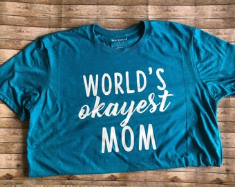 World's Okayest Mom Tshirt