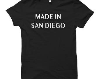 Made In San Diego Shirt, Made in San Diego Gift, San Diego Shirts, San Diego Gifts, San Diego Apparel, California Shirts, California #OS757