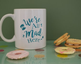 Alice in Wonderland Mug. We're all mad here.