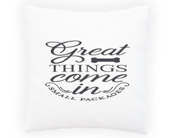 Great things come in small packages Dog Bone Pillow Cushion Cover w114p