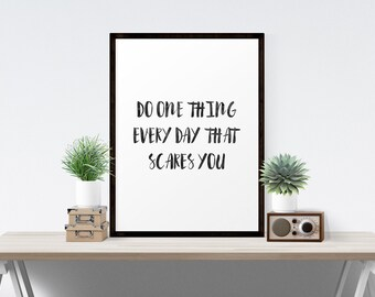 Do one thing every day that scares you Sign Printable,  Black and White Typography, Dorm Decor, Inspirational Poster, Wall Art Printable