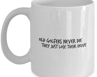 Funny Coffee Mug for Golfers - Old Golfers Never Die
