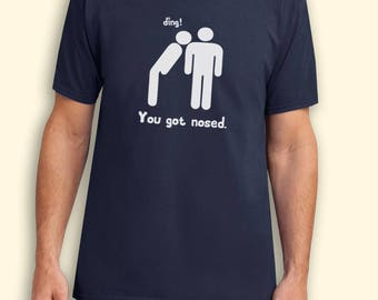 You Got Nosed Ding Impractical Jokers TV Show Inspired. Male and Female T-shirt