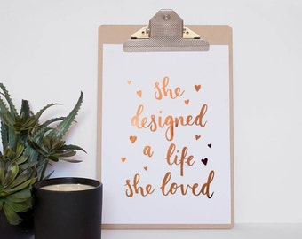 Copper Foil Quote Print - She Designed A Life She Loved - Unframed Print - Motivational Quote - Real Gold Foil - Inspirational Quote