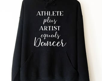Athlete Plus Artist Equals Dancer Hoodie | Ballet shirt | dance shirt | ballerina shirt | ballet | ballerina | dancer gift