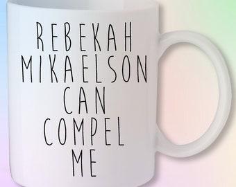 Rebekah Mikaelson Can Compel Me The Vampire Diaries Originals Gift Mug