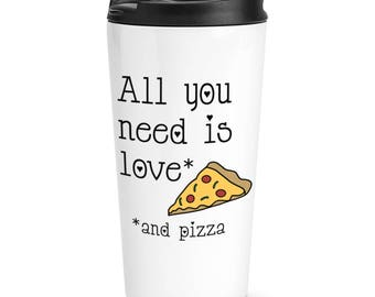 All You Need Is Love And Pizza Travel Mug Cup