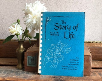 The Story of Life Book Vintage Distressed by Ellis W. Whiting Where Do Babies Come From