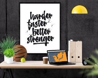 Printable Quote Harder Faster Better Stronger Inspirational Typography  Poster, Wall Art Home Decor, Instant