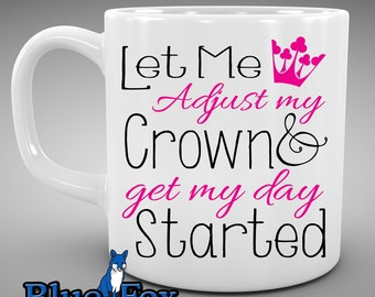 Mug For Her,Princess Mug,Funny Coffee Mug,Let Me Adjust My Crown
