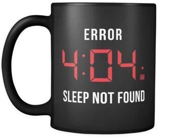 Funny Insomnia Mug Error 404 AM Sleep Not Found 11oz Black Coffee Mugs