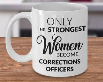 Correction Officer Gifts - Only the Strongest Women Become Corrections Officers Coffee Mug - Gifts for Corrections Officers