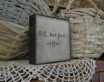 OK, but first coffee ART Block, Primitive Art/Sign, Art Print Mounted on Wood, WHIMSICAL Block Art, Primitive/Farmhouse #818