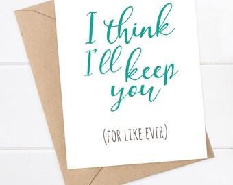 Boyfriend Card - Funny Boyfriend Card  - Girlfriend - Funny Card - Snarky Card  - I think I'll keep you (for like ever)